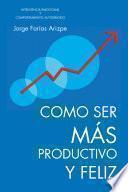 Como Ser Mas Productivo Y Feliz
