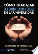 Cómo trabajar las competencias éticas en la Universidad