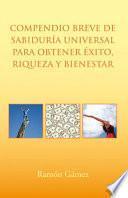 Compendio breve de sabiduría universal para obtener éxito, riqueza y bienestar
