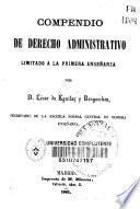 Compendio de derecho administrativo limitado a la primera enseñanza