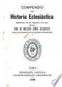 Compendio de historia eclesiática, precedida de un pequeño resumen de la vida de Nuestro Señor Jesucristo, para los Colegios de los Sagrados Corazones