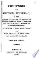 Compendio de historia universal o sea Concisa relacion de los principales sucesos ocurridos desde la creación del mundo hasta la muerte de Napoleón Bonaparte