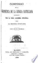Compendio de la gramática de la lengua castellana dispuesto por la Real Academià Española para le segunda enseñanza