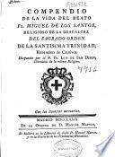 Compendio de la vida del beato Fr. Miguel de los Santos, religioso de la Descalcez del Sagrado Orden de la Santisima Trinidad ...