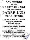 Compendio de las meditaciones del ... Padre Luis de la Puente, acerca de la Vidad y Passion de Jesu-Christo ...