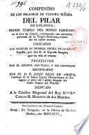 Compendio de los milagros de Nuestra Señora del Pilar de Zaragoza,... Por el D. D. Josef Felix de Amada
