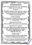 Compendio De Los Milagros De Nvestra Señora del Pilar de Zaragoza ... Dedicado A la Catolica Magestad del Rey nuestro Señor Carlos II. Monarca de dos Mundos