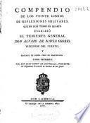 Compendio de los veinte libros de reflexiones militares, que en diez tomos en quarto escribió el teniente general Don Alvaro de Navia Osorio ...
