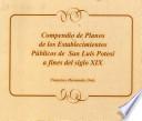 Compendio de Planos de Los Establecimientos Públicos De San Luis Potosí a fines del Siglo XIX