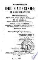 Compendio del catecismo de perseverancia, o, Exposicion histórica, dogmática, moral, litúrgica, apologética, filosófica y social de la religion