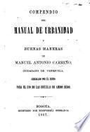 Compendio del Manual de Urbanidad y Buenas Maneras de M. A. Carreño ... arreglado por el mismo, etc