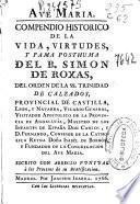 Compendio histórico de la vida, virtudes, y fama posthuma del B. Simon de Roxas ... ; escrito con arreglo puntual à los procesos de su Beatificacion