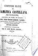 Compendio mayor de gramática castellana para uso de los niños, dispuesto en forma de diálogo por d. Diego Narciso Herranz y Quirós ...