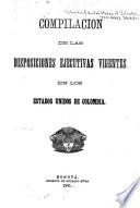 Compilacion de las disposiciones ejecutivas vigentes en los Estados Unidos de Colombia