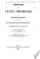 Compilación de las leyes, decretos y disposiciones á que debe sujetarse en el Estado de México el cobro de las alcabalas