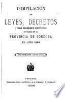 Compilación de leyes, decretos, acuerdos de la Exma. Cámara de Justicia y demás disposiciones de carácter público dictadas en la Provincia de Córdoba