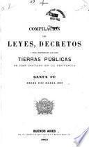Compilación de leyes, decretos y demás disposiciones que sobre tierras públicas se han dictado en la provincia de Santa Fé desde 1853 hasta 1866