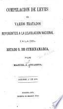 Compilacion de leyes o varios tratados referentes a la lejeslacion nacional i a la del estado s. de Cundinamarca, por Maneil J. Angarita