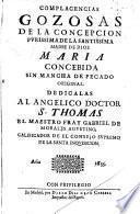 Complacencias gozosas de la Concepción purissima de la santissima Madre de Dios María, concebida sin mancha de pecado original
