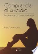 Comprender el suicidio Una estrategia para vivir en plenitud