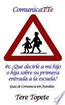 ComunicaTTe #1: ¿Qué decirle a mi hijo o hija sobre su primera entrada a la escuela?