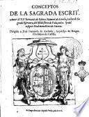 Conceptos de la Sagrada Escrit.a Autor el p.f. Bernardo de Ribera natural de Seuilla, lector de sagrada Escritura ..