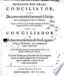 Conciliator, sive De convenientia locorum S. Scripturae, quæ pugnare inter se videntur. ... Esto es Conciliador o De la conveniencia de los lugares ...