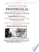 Concilios provinciales primero, y segundo, celebrados en la muy noble, y muy leal ciudad de México, presidiendo el illmo. Y rmo. Señor d. Fr. Alonso de Montúfar, en los anos de 1555, y 1565