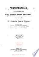 Concordancias, motivos y comentarios del Codigo civil español por el excmo. señor d. Florencio García Gollena ...