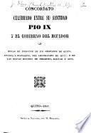 Concordato celebrado entre ... Pio IX. y el gobierno del Ecuador [26 Sept. 1862], y Bulas de ereccion de los obispados de Quito, Cuenca y Guayaquil, del arzobispado de Quito, y de las nuevas diocesis de Imbabura, Bolívar y Loja