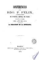Conferencias del Rdo. P. Félix, pronunciadas en la Santa Iglesia metropolitana de Nuestra Señora de París durante la cuaresma del año de 1864