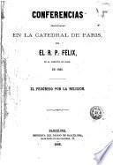 Conferencias pronunciadas en la catedral de Paris por el R.P. Félix ... en 1868
