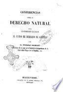 Conferencias sobre el derecho natural como l'introduccion al curso de derecho de gentes por Gregorio Perez Gomar catedrático de ese ramo en la facultad de Jurispridencija de la Universidad Major de la República, etc