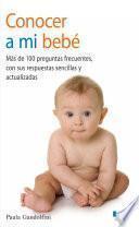 Conocer a mi bebé. Más de 100 preguntas frecuentes con sus respuestas sencillas y actualizadas