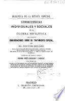 Consecuencias individuales y sociales de la úlcera sifilítica con algunas consideraciones sobre su tratamiento especial