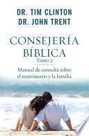 Consejería Bíblica, Tomo 2: Manual de Consulta Sobre El Matrimonio Y La Familia
