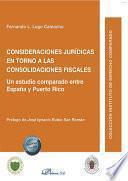 Consideraciones jurídicas en torno a las consolidaciones fiscales . Un estudio comparado entre España y Puerto Rico