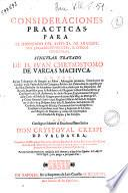 Consideraciones practicas para el sindicado del iusticia de Aragon, sus lugarestenientes, y otros officiales. Singular tratado de d. Ivan Chrysostomo de Vargas Machuca ... Tomo primero [-segundo]