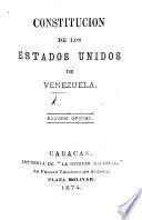 Constitucion de los Estados Unidos de Venezuela 27 May, 1874 . Edicion oficial