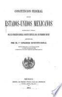 Constitucion federal de los Estados-Unidos Mexicanos sancionada y jurada por el Congreso general constituyente el dia 5 de febrero de 1857 adicionada por el 70. Congreso constitucional el 25 de setiembre y 4 de octubre de 1873 y el 6 de noviembre de 1874 juntamente con las leyes orgánicas expedidas hasta hoy
