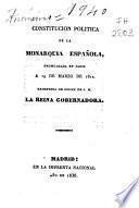 Constitución política de la Monarquía Española, promulgada en Cádiz a 19 de marzo de 1812