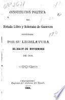 Constitución política del estado libre y soberano de Guerrero sancionada por su legislatura el día 27 de noviembre de 1880