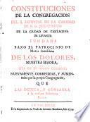 Constituciones de la Congregacion del S. Hospital de la Caridad de N. Sr. Jesu Christo de la ciudad de Cartagena ... fundada baxo el patrocinio de Maria Santissima de los Dolores ... sita en su mismo hospital