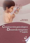 Construcción psicológica y desarrollo temprano del sujeto.