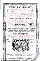 Consultas morales y exposicion de las proposiciones condenadas por ... Inocencio XI y Alexandro VII