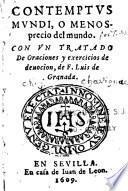 Contemptus Mundi, o Menos precio del mundo, con un tratado de Oraciones y exercicios de devocion, de F. Luis de Granada