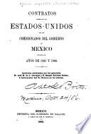 Contratos hechos en los Estados-Unidos por los comisionados del gobierno de Mexico durante los años de 1865 y 1866