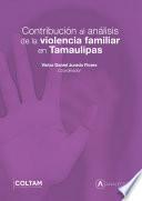 Contribución al análisis de la violencia familiar en Tamaulipas