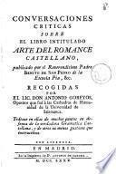 Conversaciones criticas sobre el libro intitulado Arte del romance castellano, publicado por el ... Padre Benito de San Pedro ..., recogidas por ... Antonio Gobeyos ...