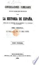 Conversaciones familiares de un padre con sus hijos sobre la historia de España ... Obra original, que dedica á sua patria un liberal Español